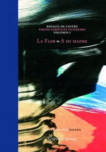 La flor a mi madre Poesía completa ilustrada Castro, Rosalía P.
