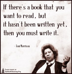 If-theres-a-book-that-you-want-to-read-but-it-hasnt-been-written-yet-then-you-must-write-it.