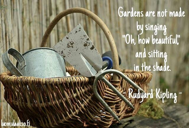 Gardens are not made by singing