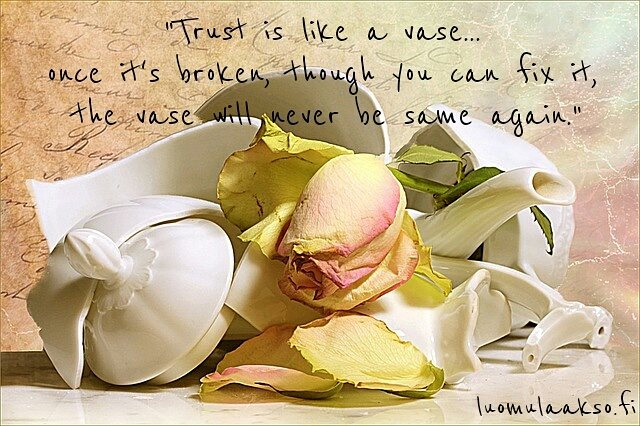 Trust is like a vase...