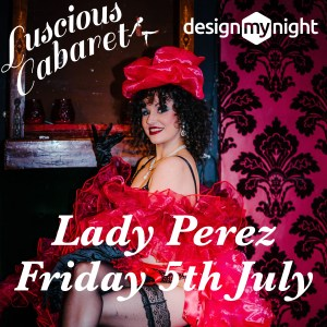 Lady Perez posing with Luscious Cabaret logo Friday 5th July