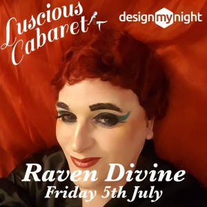 Ravine Divine, Luscious Cabaret Friday 5th July