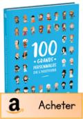 quelle histoire - 100 grands personnages de l'histoire