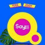 YCee – Say Bye Bye Ft. Eugy (mp3)