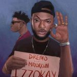 Dremo – Izzokay Ft. Mayorkun (mp3)