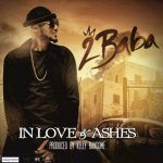 2Baba – In Love and Ashes (mp3)