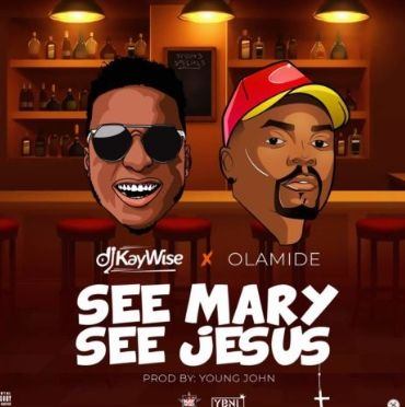 DJ Kaywise x Olamide See Mary See Jesus download
