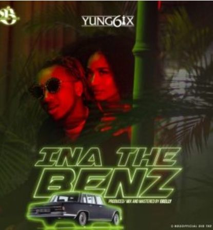 Yung6ix Ina The Benz Download