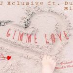 DJ Xclusive – Gimme Love Ft. Duncan Mighty (mp3)