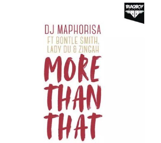 DJ Maphorisa – More Than That ft  Zingah, Bontle Smith