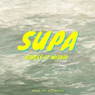 R2Bees – Supa Ft. Wizkid (mp3)