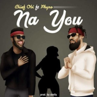 Chief Obi – Na You mp3 download