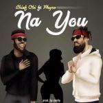 Chief Obi – Na You ft. Phyno (mp3)