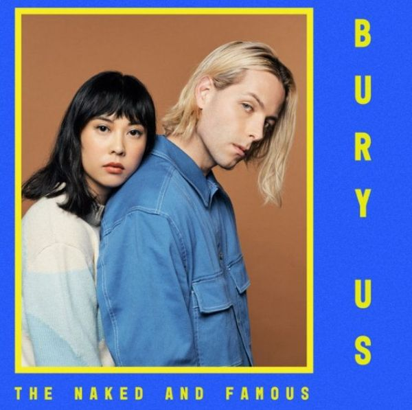 The Naked and Famous – Bury Us