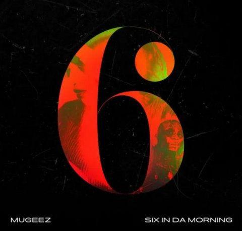 Mugeez Six In Da Morning mp3