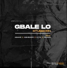 Stubborn Beatz – Gbale Lo ft. Asake, Ashidapo, Lyta & Picazo