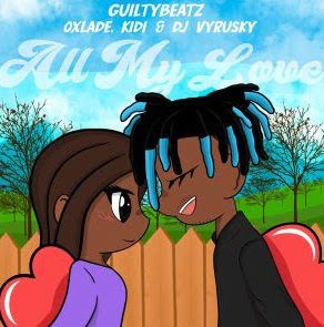 GuiltyBeatz – All My Love ft. Oxlade, KiDi & DJ Vyrusky