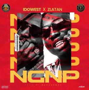 Idowest – NGNP (No Girlfriend No Problem) ft. Zlatan
