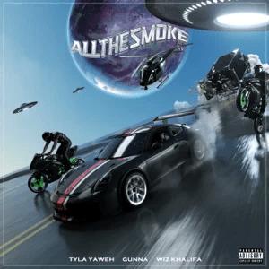Tyla Yaweh – All the Smoke ft. Gunna & Wiz Khalifa