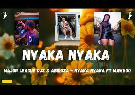 Major League Djz – Nyaka Nyaka Ft. MaWhoo & Abidoza