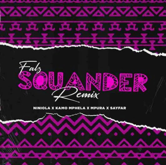 Falz, Kamo Mphela, Mpura, Niniola x Sayfar – Squander (Remix)