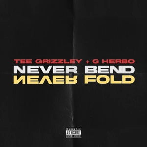 Tee Grizzley, G Herbo – Never Bend Never Fold