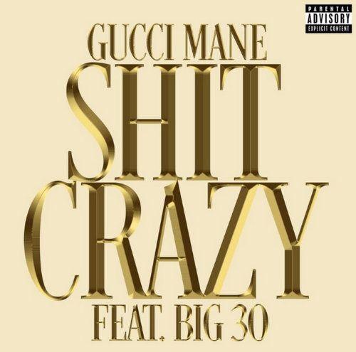 Gucci Mane – Sh*t Crazy Ft. BIG30