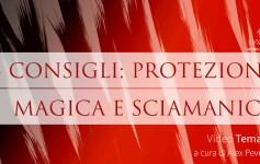 Consigli per protezione magica e sciamanica