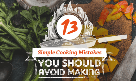 13 Simple Cooking Mistakes You Should Avoid Making