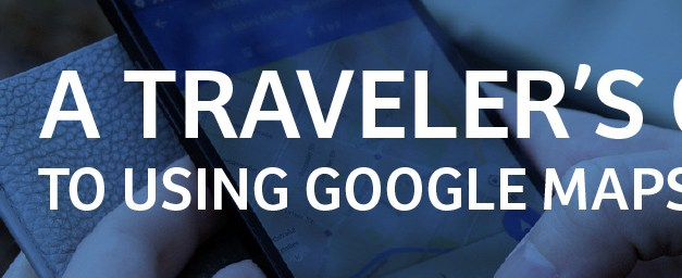 A traveler's guide to using Google Maps