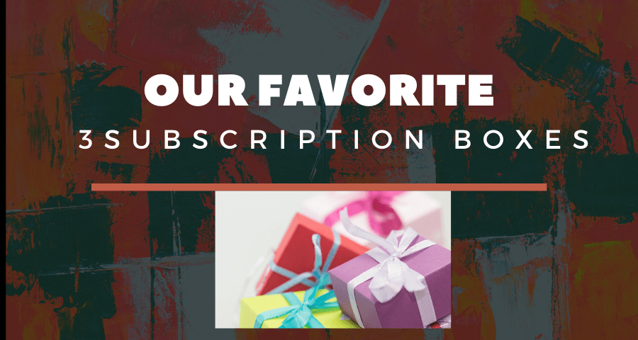 Our Favorite 3 Amazing & Affordable subscription boxes