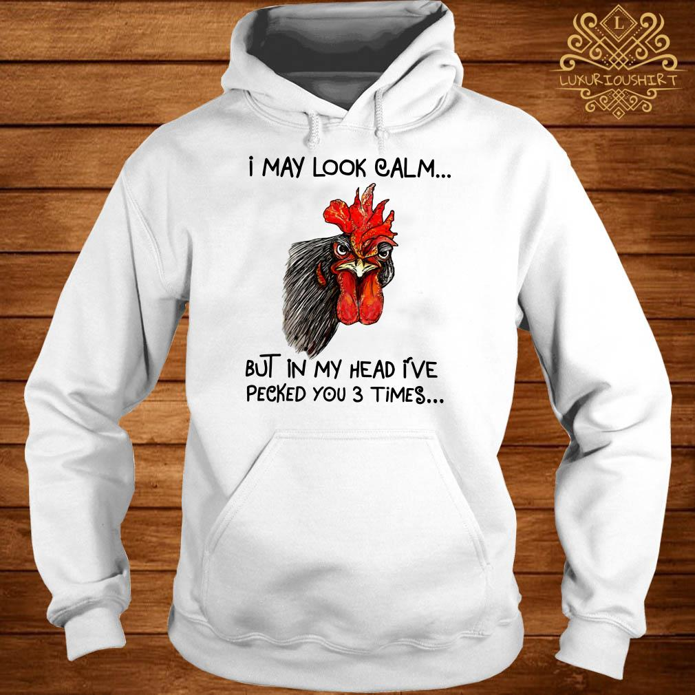 Chicken I may look calm but in my head I've pecked you 3 times hoodie