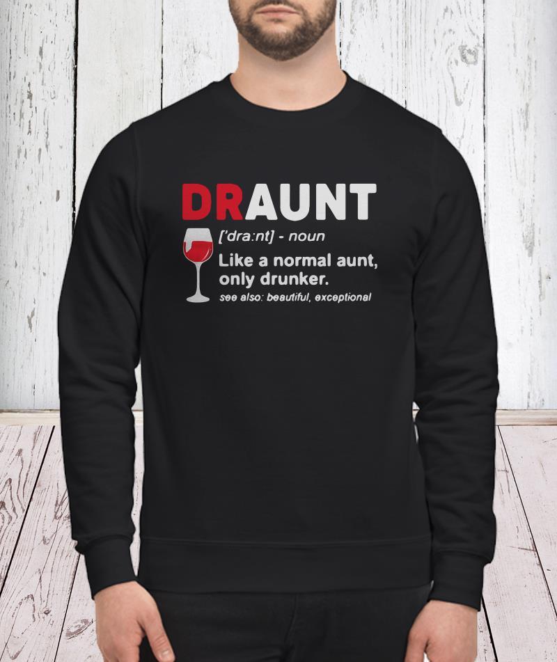 Draunt like a normal aunt only drunker wine sweatshirt