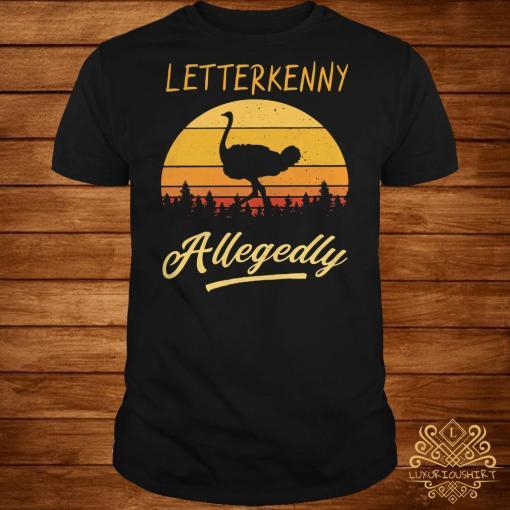 Letterkenny Allegedly Ostrich sunset shirt