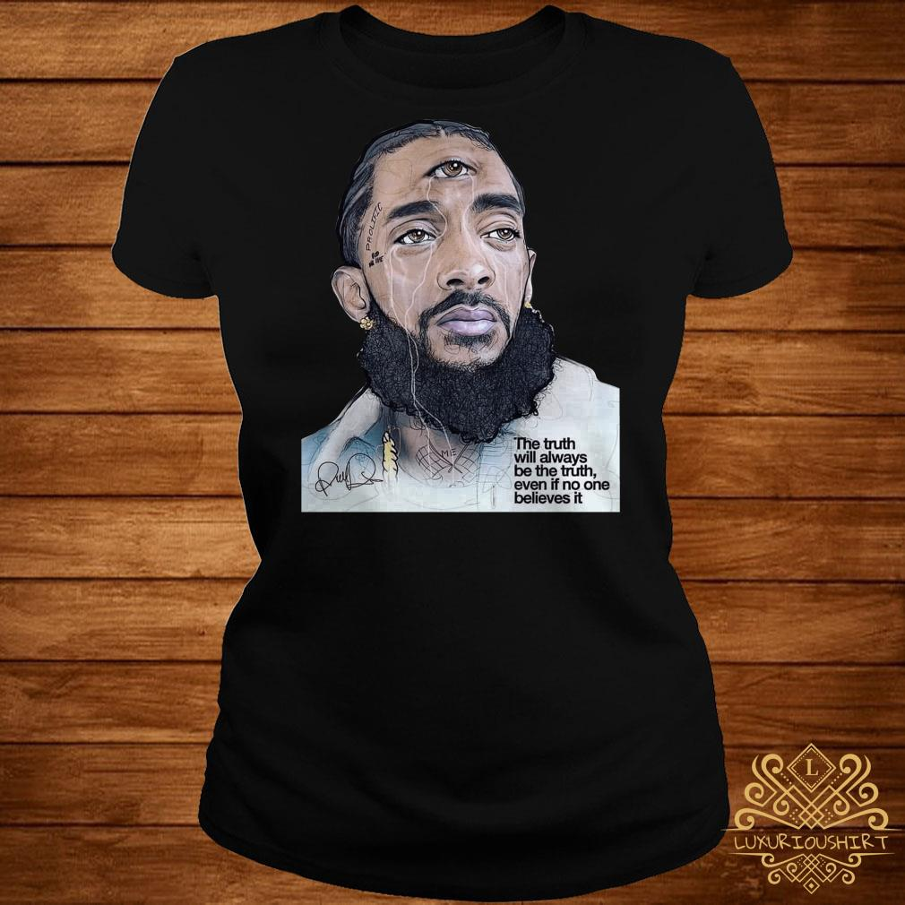 Rip Nipsey Hussle the truth will always be the truth even if no one believes it ladies tee