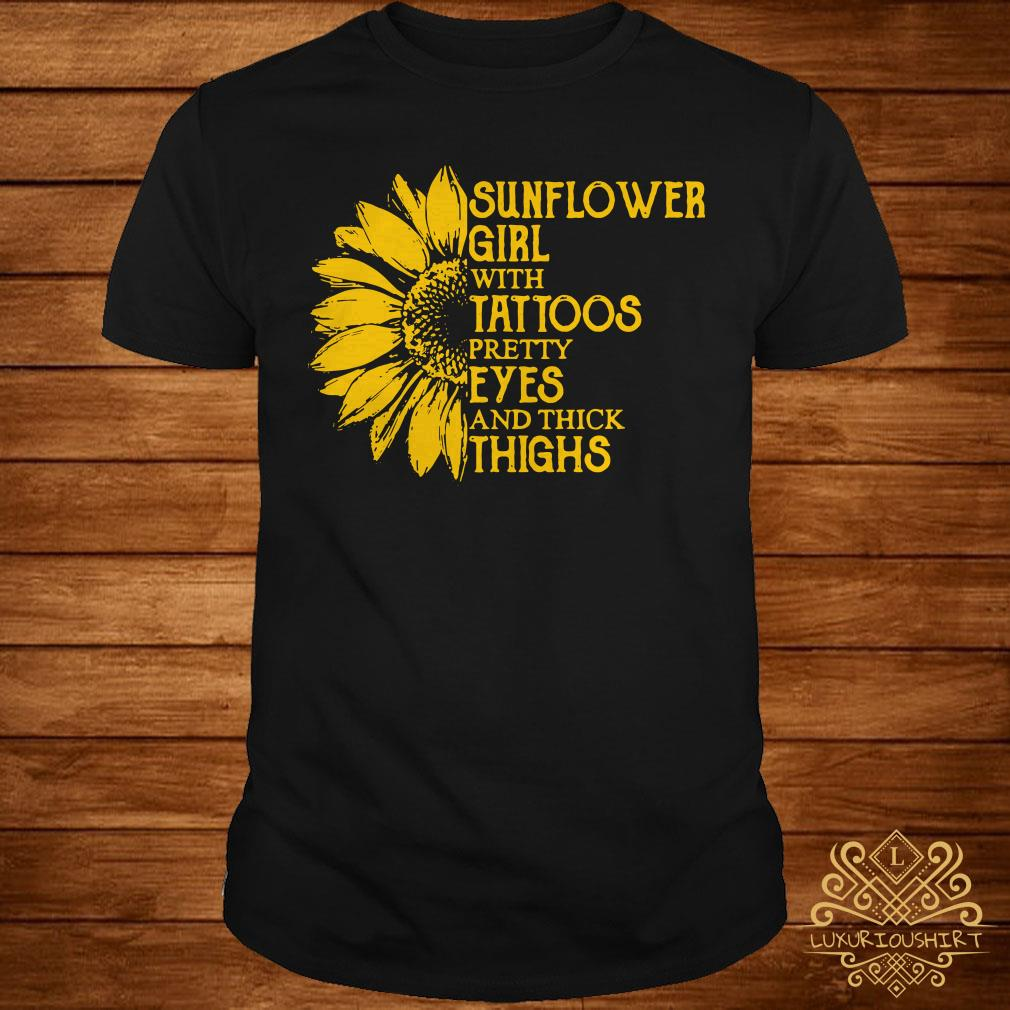 34f7be66 Sunflower girl with tattoos pretty eyes and thick thighs shirt ...