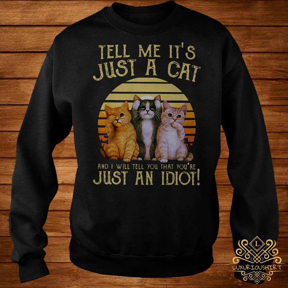 Tell me it's just a cat and I will tell you that you're just an idiot sweater