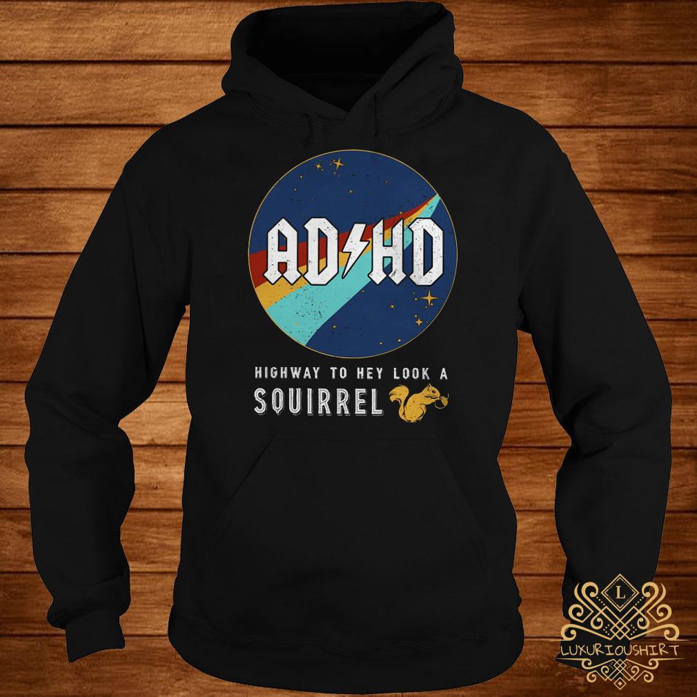 Adhd highway to hey look a squirrel hoodie