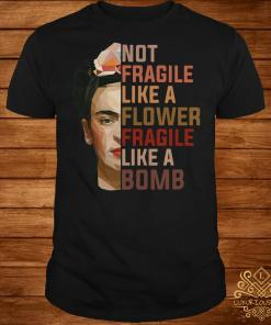 Frida Kahlo not fragile like a flower fragile like a bomb shirt