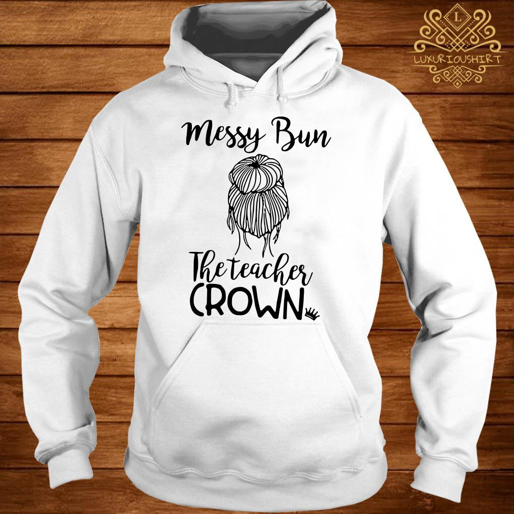 Messy bun the teacher crown hoodie