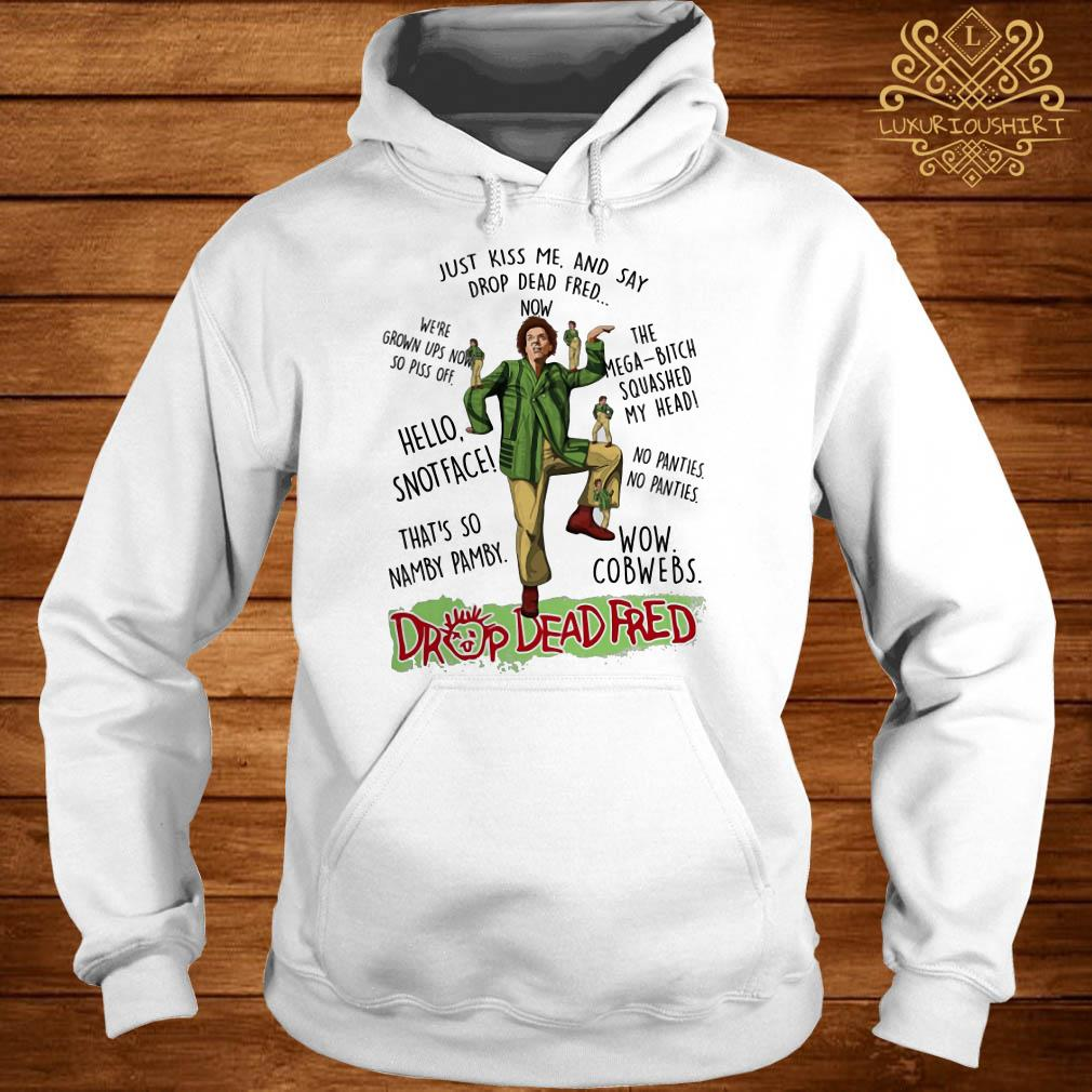 Rik Mayall Drop Dead Fred just kiss me and say drop dead Fred now hoodie