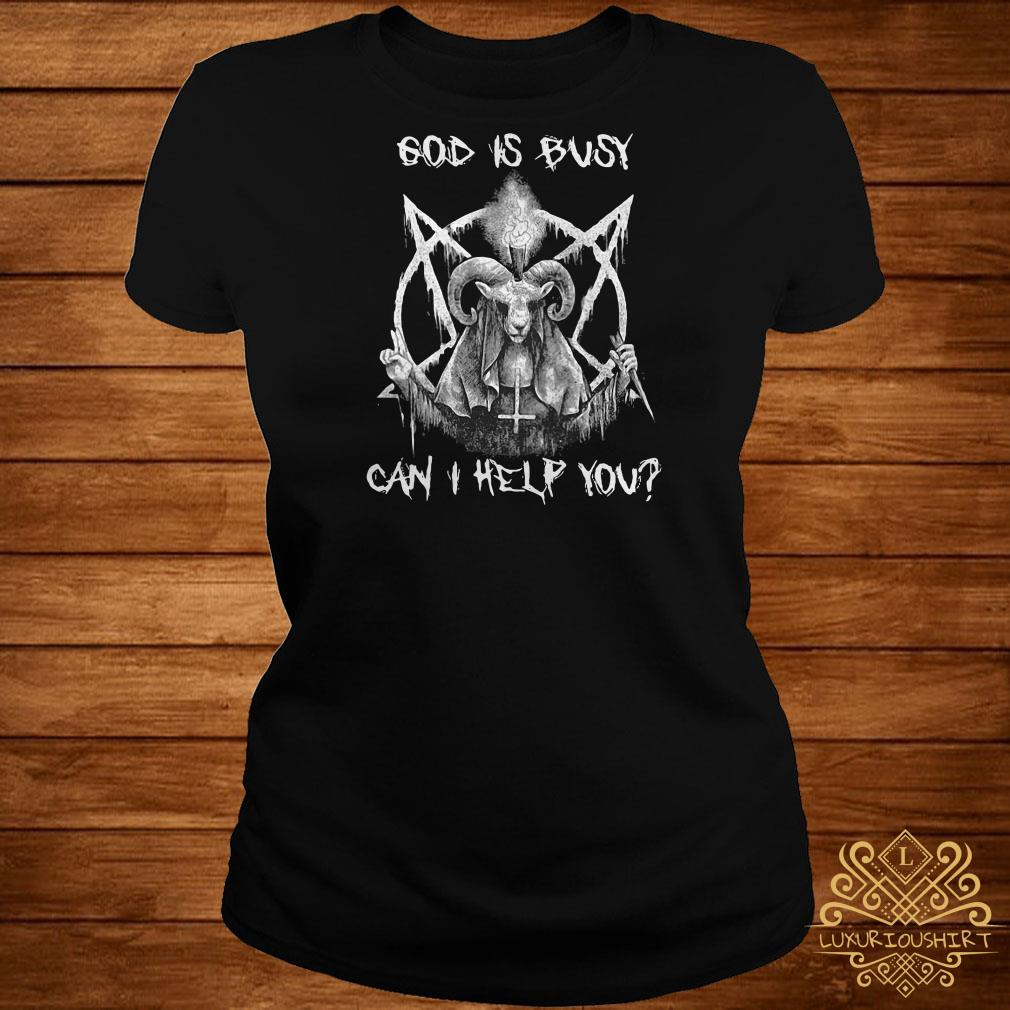 Satan God is busy can I help you ladies tee