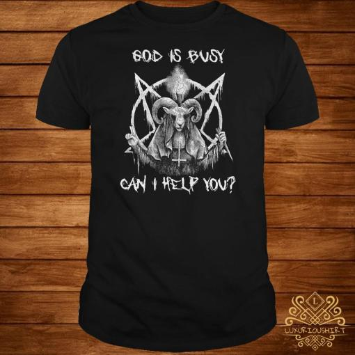 Satan God is busy can I help you shirt