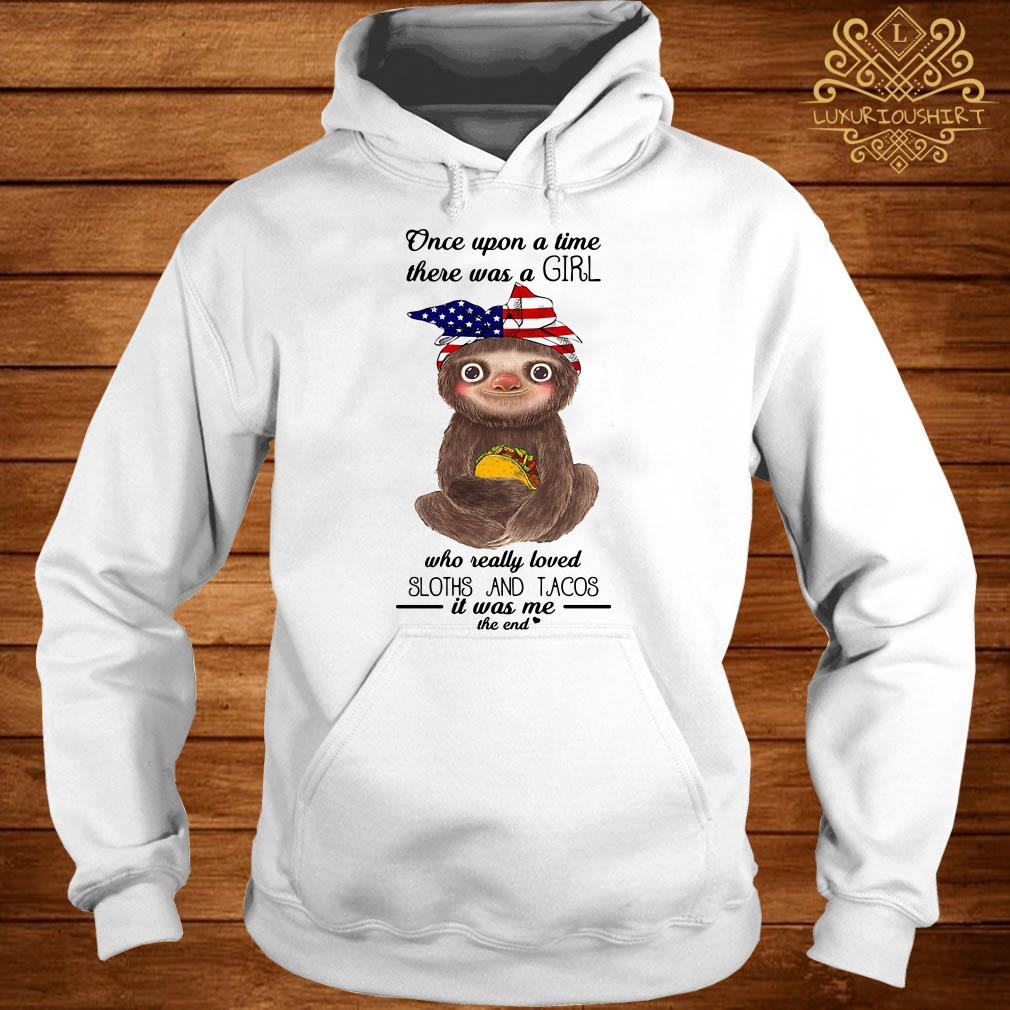 Once upon a time there was a girl loved sloths and tacos it was me the end hoodie