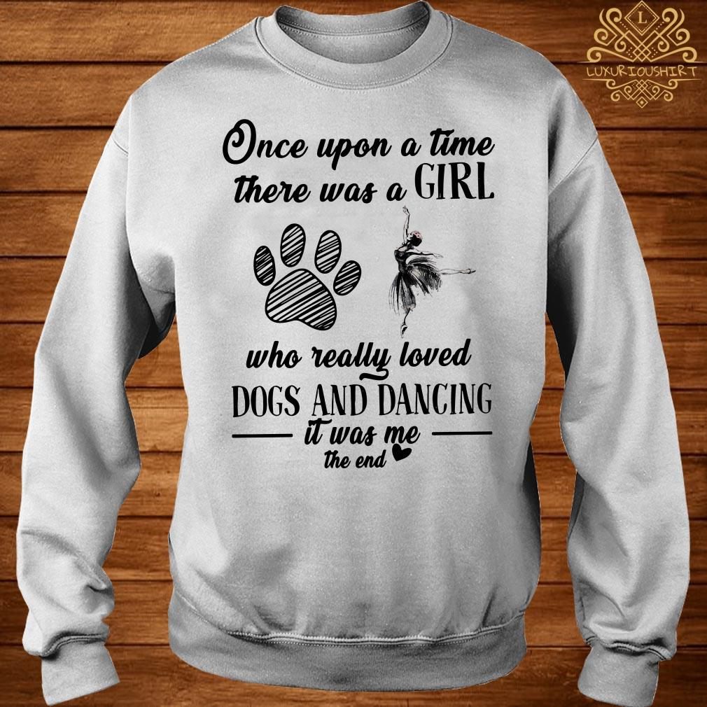 Once upon a time there was a girl who really loved dogs and dancing it was me the end sweater
