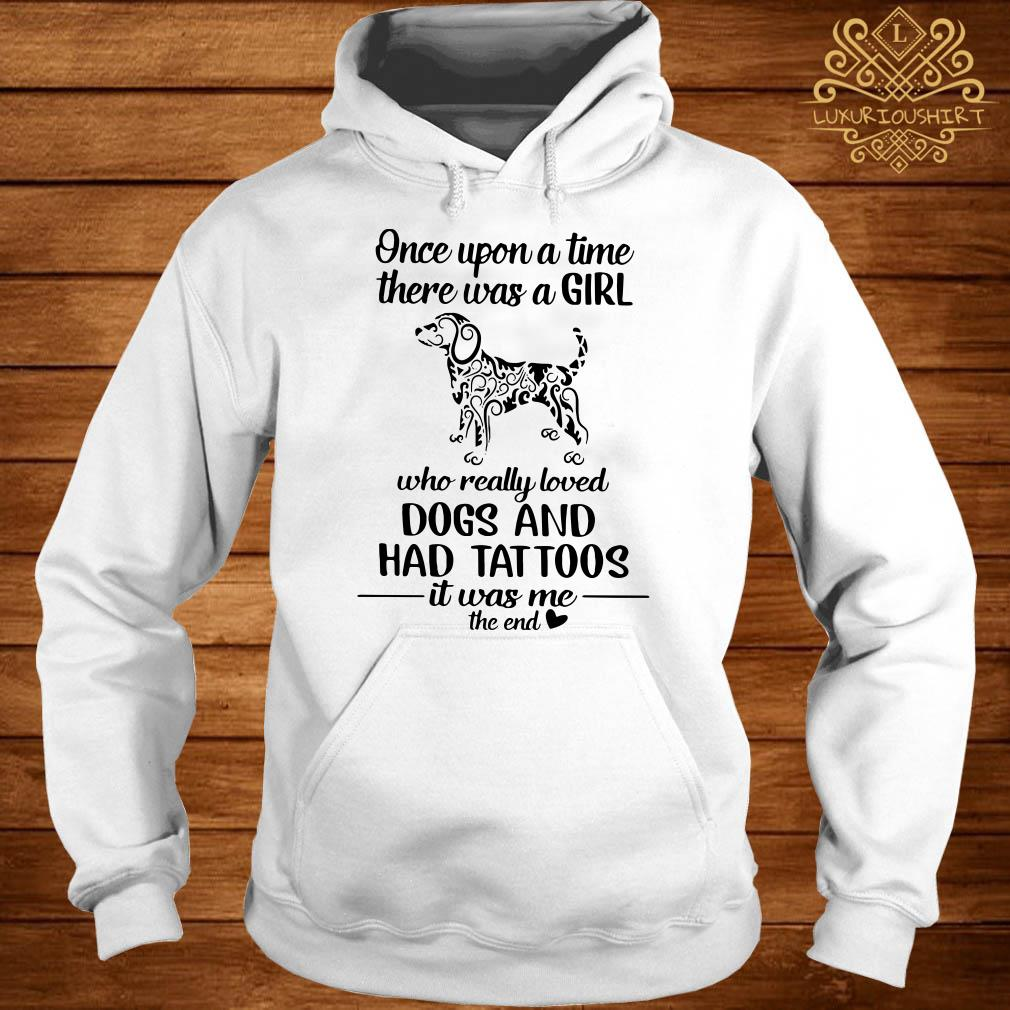 Once upon a time there was a girl who really loved dogs and had tattoos it was me hoodie