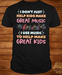 I don't just help kids make great music I use music to help make shirt