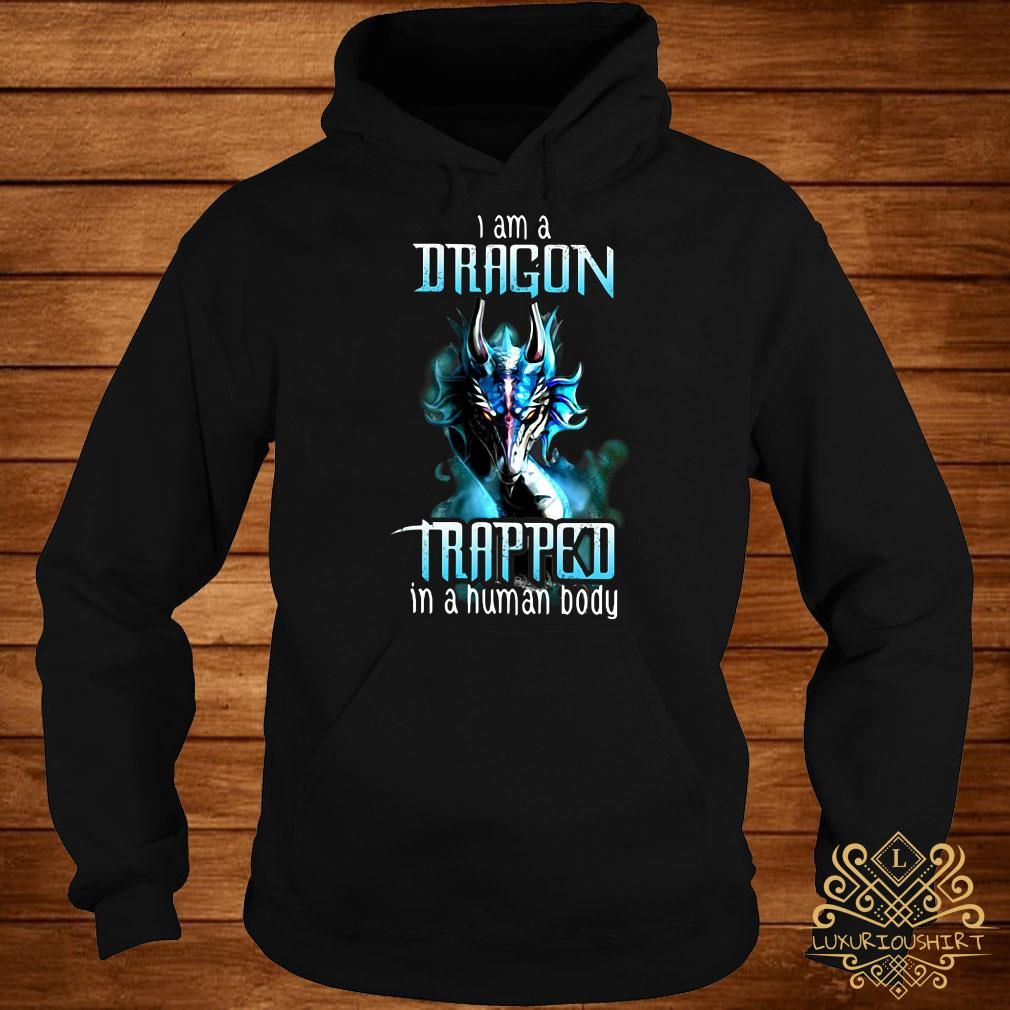 I am Dragon trapped in a human body hoodie
