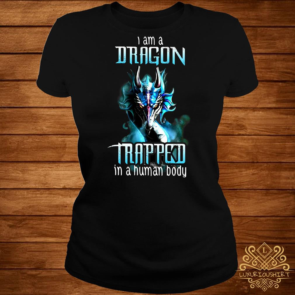 I am Dragon trapped in a human body ladies tee