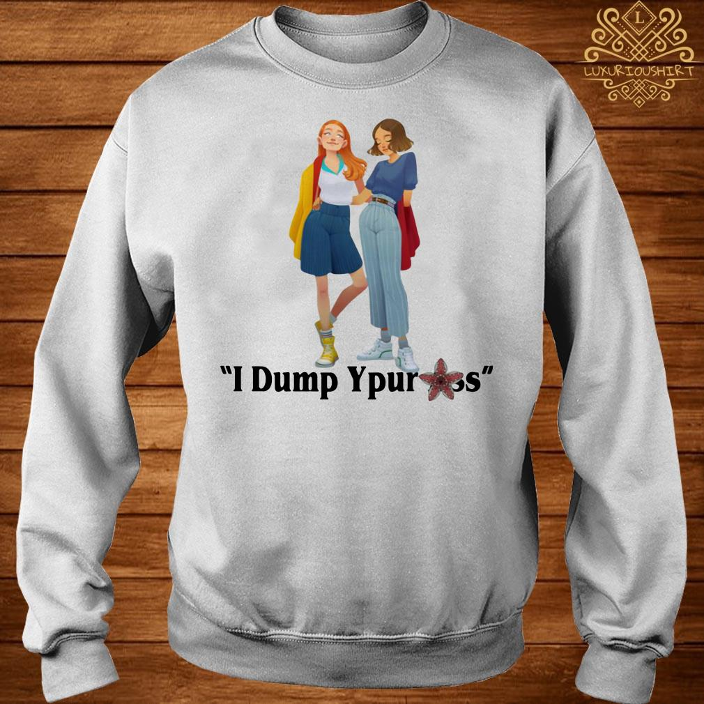 I dump your ass Eleven Max Stranger Things shirt